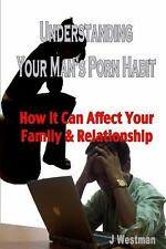 Understanding Your Man's Porn Habit : How It Can Affect Your Family and...