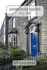 Addingham Houses 1750-1850 : Built in a Time of Village Expansion by Arnold...
