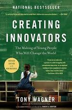 Creating Innovators : The Making of Young People Who Will Change the World by...