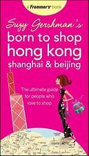 Suzy Gershman's Born to Shop Hong Kong, Shanghai & Beijing: The Ultimate Guide