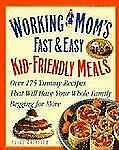 Working Mom's Guide to Kid-Friendly Meals : Over 200 Fast & Easy Recipes That Wi