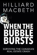 When the Bubble Bursts : Surviving the Canadian Real Estate Crash by Hilliard...