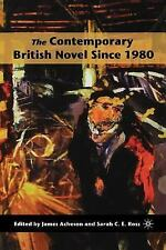 The Contemporary British Novel Since 1980 by Sarah C. E. Ross and James...