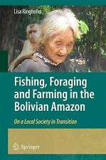 Fishing, Foraging and Farming in the Bolivian Amazon : On a Local Society in...