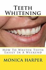 Teeth Whitening : How to Whiten Teeth Easily by Monica Harper (2013, Paperback)