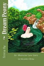 Dream Peony : A Tragic Love Story in Chinese Tang Dynasty by Teresa Ng (2013,...