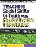 Teaching Social Skills to Youth with Mental Health Disorders : Incorporating...