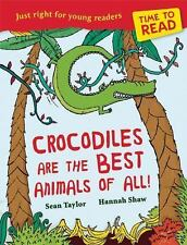 Crocodiles Are the Best Animals of All! by Sean Taylor and Hannah Shaw (2014,...
