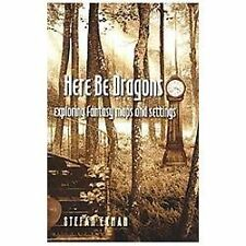 Here Be Dragons: Exploring Fantasy Maps and Settings by Ekman, Stefan