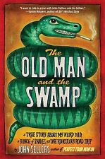 The Old Man and the Swamp : A True Story about My Weird Dad, a Bunch of...