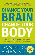 Change Your Brain, Change Your Body: Use Your Brain to Get and Keep the Body Yo