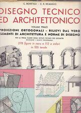 DISEGNO TECNICO ED ARCHITETTONICO VOLUME I di C. Bonfigli e C.R. Braggio 1962