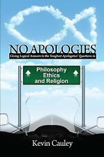 No Apologies : A Logical Approach to the Study of Apologetics, Giving Answers...