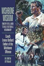 Wishbone Wisdom: Emory Bellard: Texas Football Visionary by Bellard Sr., Emory
