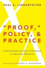 """""""Proof,"""" Policy, and Practice: Understanding the Role of Evidence in Improving E"""