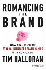 Romancing the Brand: How Brands Create Strong, Intimate Relationships with Consu