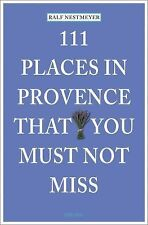 111 Places in Provence That You Must Not Miss, , Nestmeyer, Ralf, Very Good, 201