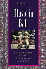 Music in Bali: Experiencing Music, Expressing Culture by Lisa Gold...
