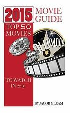 2015 Movie Guide: Top 50 Movies to Watch In 2015 by Jacbo Gleam (2014,...