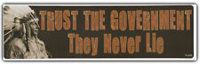 Bumper Sticker: TRUST THE GOVERNMENT They Never Lie Native Americans Indians