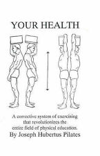Your Health: A Corrective System of Exercising That Revolutionizes the Entire...