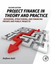 Project Finance in Theory and Practice : Designing, Structuring, and Financin...