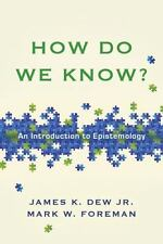 How Do We Know? : An Introduction to Epistemology by Mark W. Foreman and James K