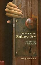 Two among the Righteous Few : A Story of Courage in the Holocaust by Marty...