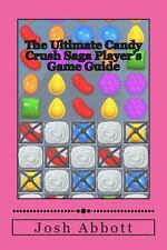 The Ultimate Candy Crush Saga Player's Game Guide by Abbott, Josh
