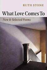 What Love Comes To: New and Selected Poems by Stone, Ruth