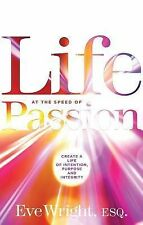 Life at the Speed of Passion: Create a Life of Intention, Purpose, and Integrity