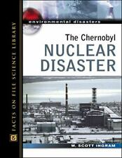 Environmental Disasters: The Chernobyl Nuclear Disaster by Scott Ingram...