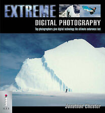 Extreme Digital Photography: Top Photographers Give Digital Technology the Ultim