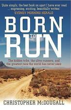 Born to Run: The Hidden Tribe, the Ultra-Runners, and the Greatest Race the Wor…
