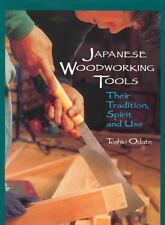 Japanese Woodworking Tools : Their Tradition, Spirit and Use by Toshio Odate...