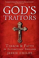 God's Traitors : Terror and Faith in Elizabethan England by Jessie Childs...