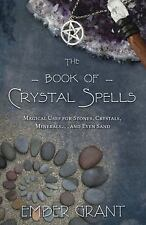 The Book of Crystal Spells: Magical Uses for Stones, Crystals, Minerals ... and