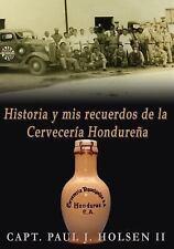 Historia y Mis Recuerdos de la Cerveceria Hondurena by Paul Holsen (2016,...