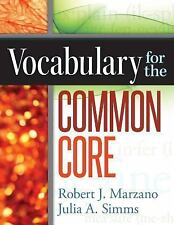 Vocabulary for the Common Core by Robert J. Marzano and Julia A. Simms (2013,...