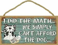 "I Did The Math We Simply Cant Afford The Dog Blue Funny Cat Sign Plaque 5""x10"""
