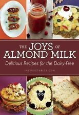 The Joys of Almond Milk : Delicious Recipes for the Dairy-Free (2014, Paperback)