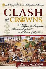 Clash of Crowns : William the Conqueror, Richard Lionheart, and Eleanor of...