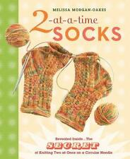2-at-a-Time Socks: Revealed Inside. . . The Secret of Knitting Two at Once...