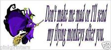 Don't make me mad or I'll send my flying monkeys after you - Funny Witch Sticker