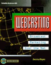 Webcasting: How to Broadcast to Your Customers over the Net