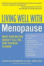 Living Well with Menopause: What Your Doctor Doesn't Tell You...That You Need...