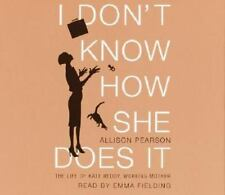 I Don't Know How She Does It : The Life of Kate Reddy, Working Mother by Allison