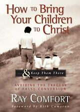 How to Bring Your Children to Christ..& Keep Them There: Avoiding the Tragedy of