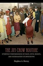 The Jim Crow Routine : Everyday Performances of Race, Civil Rights, and...