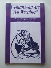 WOMAN, WHY ARE YOU WEEPING? by Therese Johnson Borchard A LENTEN COMPANION FOR